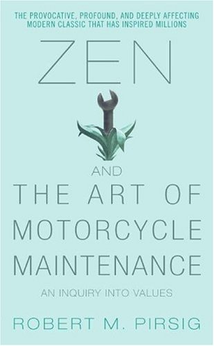 Zen and the Art of Motorcycle Maintenance: An Inquiry Into Values ...