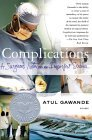 "Complications: A Surgeon""s Notes on an Imperfect Science"