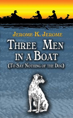 Three Men in a Boat: (To Say Nothing of the Dog) (Dover Value Editions)