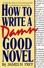 How to Write a Damn Good Novel: A Step-by-Step No Nonsense Guide to Dramatic Storytelling (How to Write a Damn Good Novel)