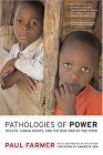 Pathologies of Power: Health, Human Rights, and the New War on the Poor (California Series in Public Anthropology, 4)