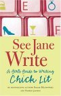 See Jane Write: A Girl's Guide to Writing Chick Lit
