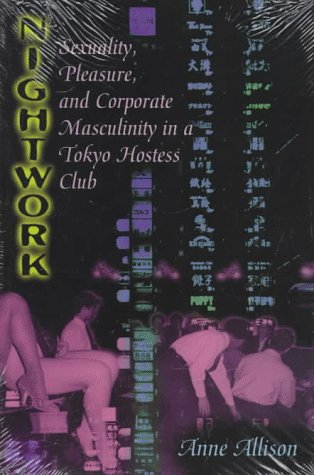 Nightwork: Sexuality, Pleasure, and Corporate Masculinity in a Tokyo Hostess Club