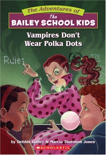 Vampires Don't Wear Polka Dots (The Adventures Of The Bailey School Kids, #1)
