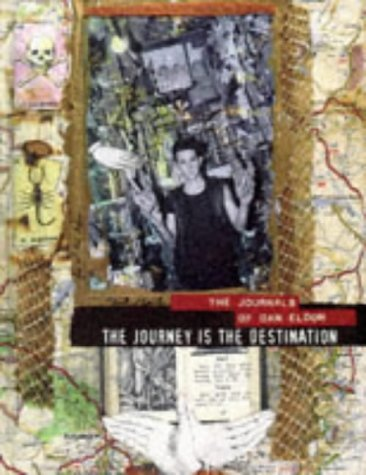 The journey is the destination : the journals of Dan Eldon