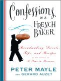 Confessions of a French Baker: Breadmaking Secrets, Tips, and Recipes