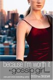 Because I'm Worth It (Gossip Girl, Book 4)