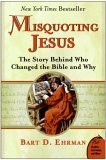 Misquoting Jesus: The Story Behind Who Changed the Bible & Why