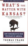 "What""s the Matter with Kansas?: How Conservatives Won the Heart of America"