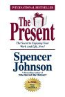 The Present : The Secret to Enjoying Your Work And Life, Now!