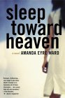 Sleep Toward Heaven: A Novel