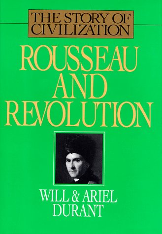 Rousseau and Revolution (Story of Civilization 10) by Will Durant ...