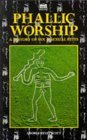 Phallic Worship a History of Sex and Sexual Rites