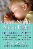 Good Night, Sleep Tight: The Sleep Lady's Gentle Guide to Helping Your Child Go to Sleep , Stay Asleep, And Wake Up Happy