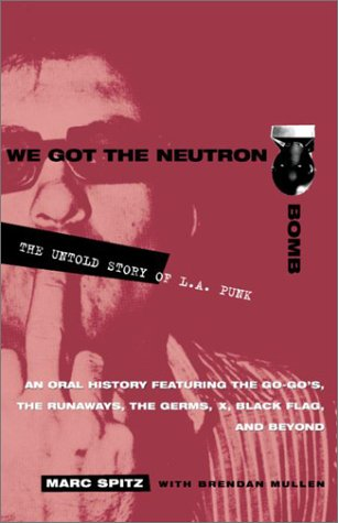 We Got the Neutron Bomb : The Untold Story of L.A. Punk by Marc ...