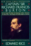 Captain Sir Richard Francis Burton: The Secret Agent Who Made the Pilgrimage to Mecca, Discovered the Kama Sutra and Brought the Arabian Nights to the West