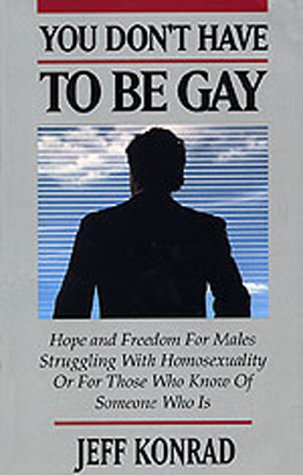 You Don't Have to Be Gay: Hope and Freedom for Males Struggling with