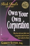 Own Your Own Corporation: Why the Rich Own Their Own Companies and Everyone Else Works for Them (Rich Dad's Advisors