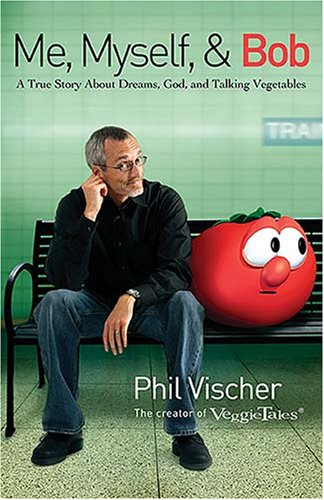 Me, Myself & Bob: A True Story about God, Dreams, and Talking Vegetables
