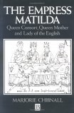 Empress Matilda: Queen Consort, Queen Mother and Lady of the English