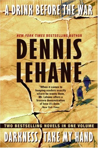 A Drink Before the War/Darkness Take My Hand by Dennis Lehane