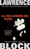 All the Flowers Are Dying (Matthew Scudder, #16)
