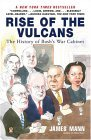 Rise of the Vulcans: The History of Bush's War Cabinet