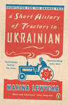 A Short History of Tractors in Ukrainian : A Novel