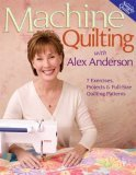 Machine Quilting with Alex Anderson: 7 Exercises, Projects &amp; Full-Size Quilting Patterns