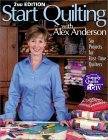 Start Quilting with Alex Anderson: Six Projects for First-Time Quilters, 2nd Edition