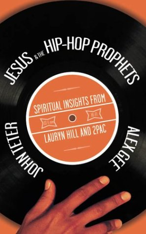 Jesus and the Hip-Hop Prophets: Spiritual Insights from Lauryn Hill and Tupac Shakur