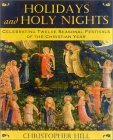 Holidays and Holy Nights: Celebrating Twelve Seasonal Festivals of the Christian Year