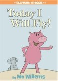 Today I Will Fly! (An Elephant and Piggie Book)