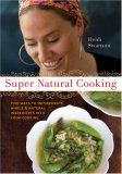 Super Natural Cooking: Five Delicious Ways: To Incorporate Whole &amp; Natural Ingredients into Your Cooking