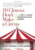 10 Clowns Don't Make a Circus: And 249 Other Critical Management Success Strategies