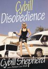 Cybill Disobedience: How I Survived Beauty Pageants, Elvis, Sex, Bruce Willis, Lies, Marriage, Motherhood, Hollywood, and the Irrepressible