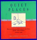 Quiet Places : How to Create Peaceful Havens in Your Home, Garden, and Workplace