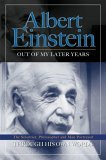 Albert Einstein: Out of My Later Years Through His Own Words