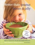 Better Than Peanut Butter & Jelly, Revised Edition: Quick Vegetarian Meals Your Kids Will Love
