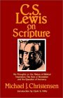 C.S. Lewis on Scripture: His Thoughts on the Nature of Biblical Inspiration, the Role of Revelation, and the Question of Errancy