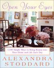 Open Your Eyes: 1,000 Simple Ways To Bring Beauty Into Your Home And Life Each Day