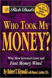 Rich Dad's Who Took My Money?: Why Slow Investors Lose and Fast Money Wins! (Rich Dad's