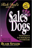 Sales Dogs : You Do Not Have to Be an Attack Dog to Be Successful in Sales