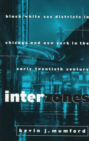 Interzones: Black/White Sex Districts in Chicago and New York in the Early ...