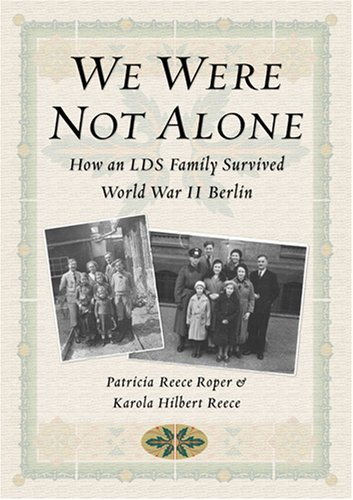 We Were Not Alone: How an LDS Family Survived World War II Berlin