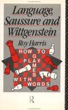 Language, Saussure and Wittgenstein: How to Play Games with Words