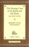 The Strange Case of Dr Jekyll and Mr Hyde and Other Stories (Collector's Library)