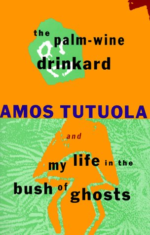 Amos Tutuola &quot;The Palm-Wine Drinker&quot; and &quot;My Life in the Bush of Ghosts&quot;