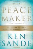 The Peacemaker : A Biblical Guide to Resolving Personal Conflict