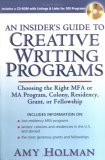 An Insider's Guide to Creative Writing Programs: Choosing the Right MFA or MA Program, Colony, Residency,Grant or Fellowship